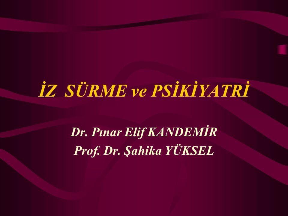 İZ SÜRME ve PSİKİYATRİ Dr. Pınar Elif KANDEMİR Prof. Dr. Şahika YÜKSEL