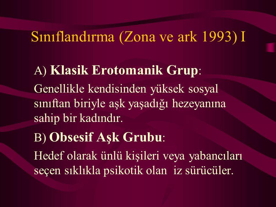 Sınıflandırma (Zona ve ark 1993) I A) Klasik Erotomanik Grup : Genellikle kendisinden yüksek sosyal sınıftan biriyle aşk yaşadığı hezeyanına sahip bir