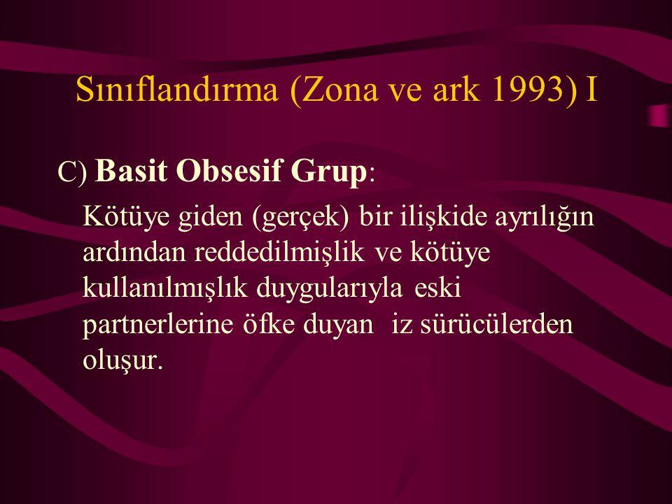 Sınıflandırma (Zona ve ark 1993) I C) Basit Obsesif Grup : Kötüye giden (gerçek) bir ilişkide ayrılığın ardından reddedilmişlik ve kötüye kullanılmışl