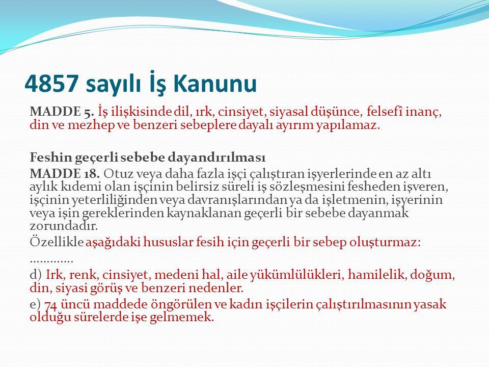 4857 sayılı İş Kanunu MADDE 5. İş ilişkisinde dil, ırk, cinsiyet, siyasal düşünce, felsefî inanç, din ve mezhep ve benzeri sebeplere dayalı ayırım yap