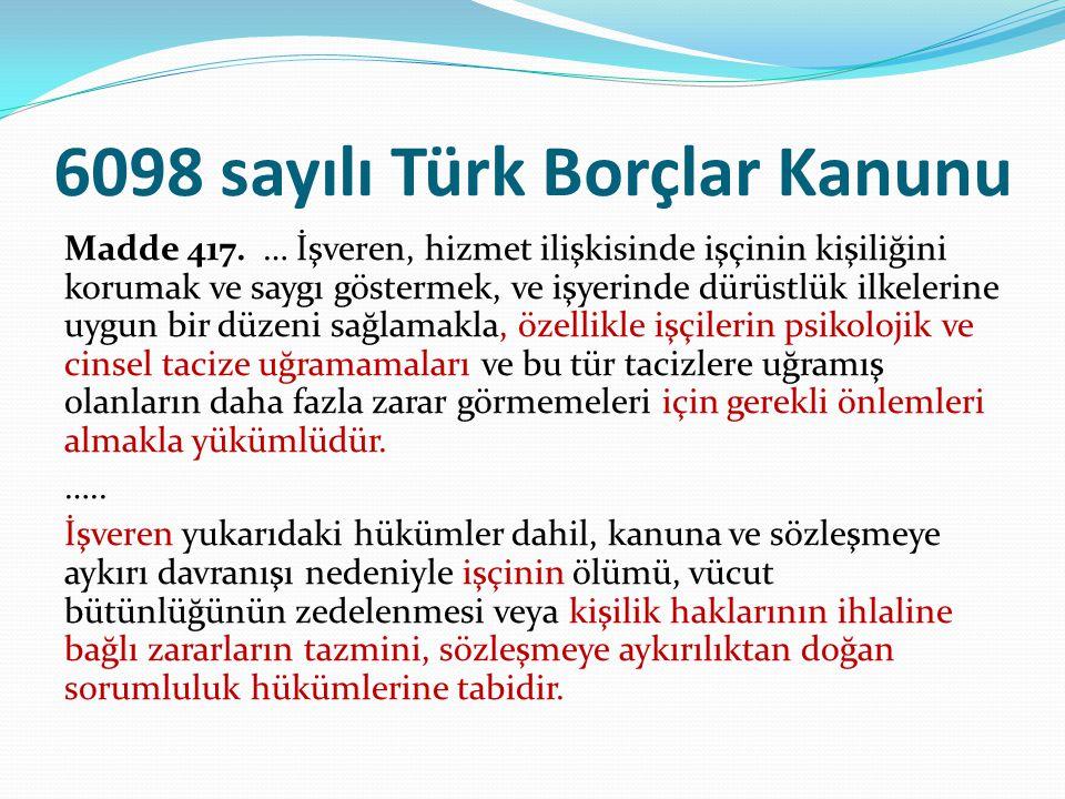6098 sayılı Türk Borçlar Kanunu Madde 417. … İşveren, hizmet ilişkisinde işçinin kişiliğini korumak ve saygı göstermek, ve işyerinde dürüstlük ilkeler