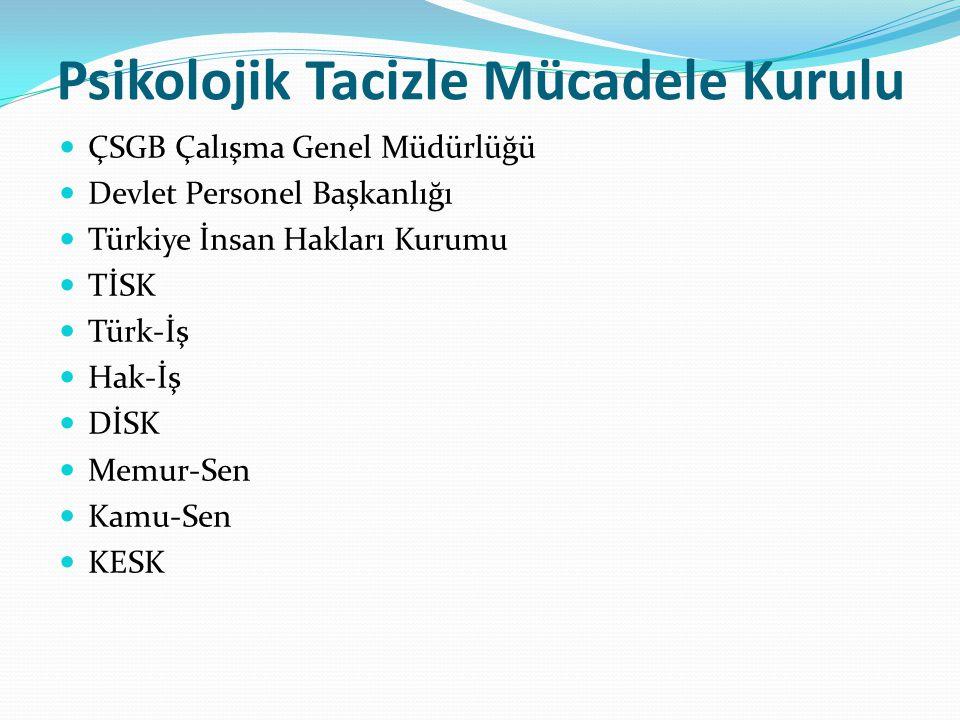 Psikolojik Tacizle Mücadele Kurulu ÇSGB Çalışma Genel Müdürlüğü Devlet Personel Başkanlığı Türkiye İnsan Hakları Kurumu TİSK Türk-İş Hak-İş DİSK Memur