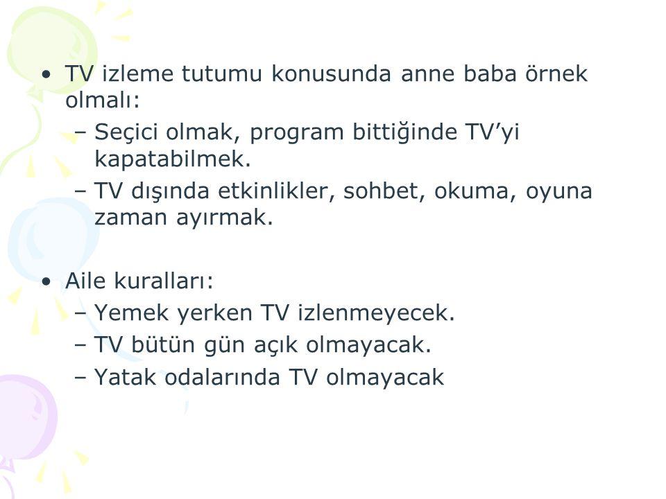 TV izleme tutumu konusunda anne baba örnek olmalı: –Seçici olmak, program bittiğinde TV'yi kapatabilmek. –TV dışında etkinlikler, sohbet, okuma, oyuna