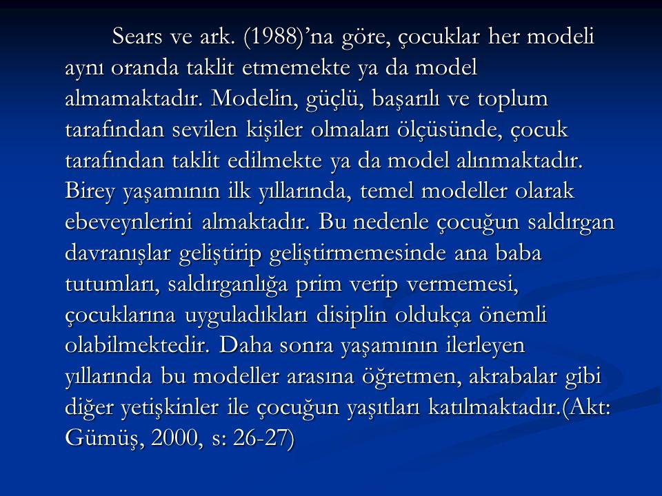 Sears ve ark. (1988)'na göre, çocuklar her modeli aynı oranda taklit etmemekte ya da model almamaktadır. Modelin, güçlü, başarılı ve toplum tarafından