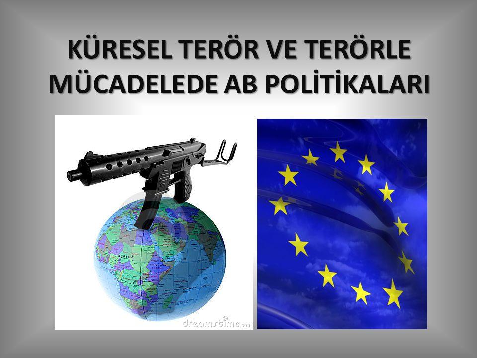 KÜRESEL TERÖR VE TERÖRLE MÜCADELEDE AB POLİTİKALARI