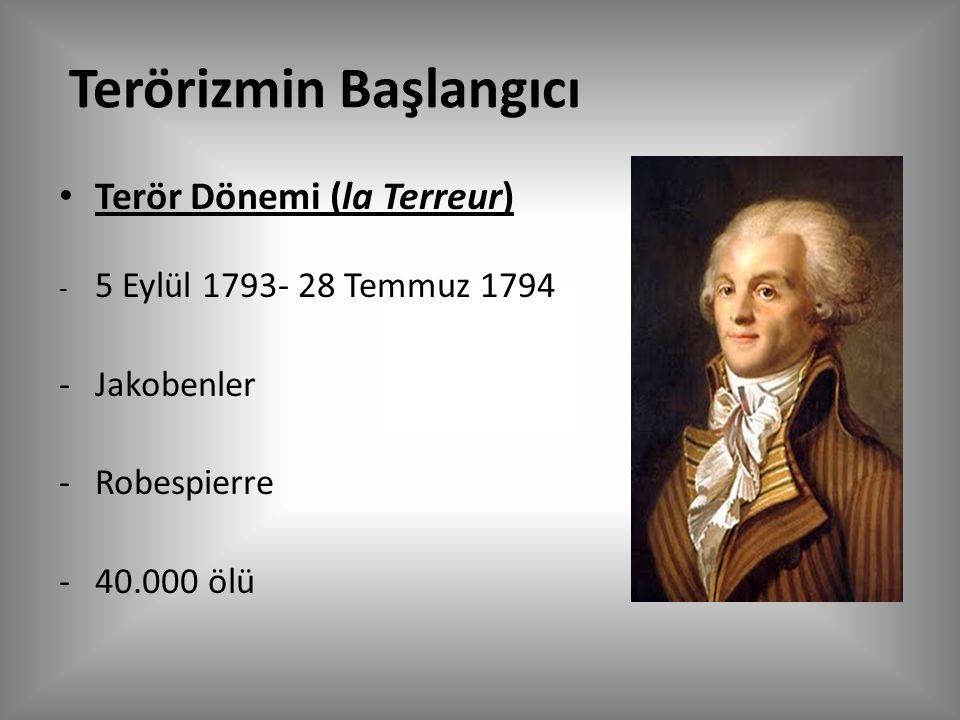 Terörizmin Başlangıcı Terör Dönemi (la Terreur) - 5 Eylül 1793- 28 Temmuz 1794 -Jakobenler -Robespierre -40.000 ölü
