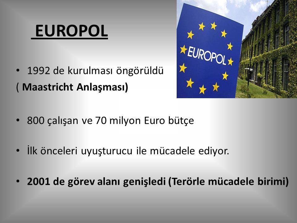 EUROPOL 1992 de kurulması öngörüldü ( Maastricht Anlaşması) 800 çalışan ve 70 milyon Euro bütçe İlk önceleri uyuşturucu ile mücadele ediyor.