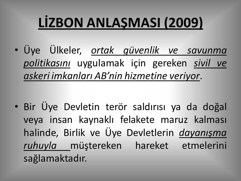 LİZBON ANLAŞMASI (2009) Üye Ülkeler, ortak güvenlik ve savunma politikasını uygulamak için gereken sivil ve askeri imkanları AB'nin hizmetine veriyor.