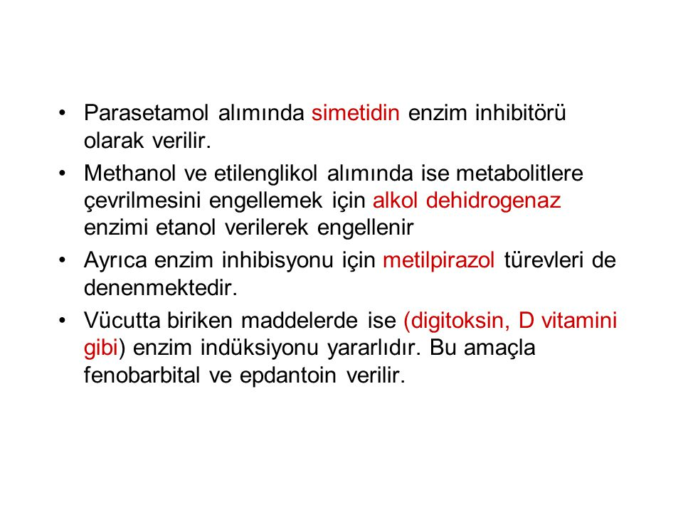 Parasetamol alımında simetidin enzim inhibitörü olarak verilir. Methanol ve etilenglikol alımında ise metabolitlere çevrilmesini engellemek için alkol