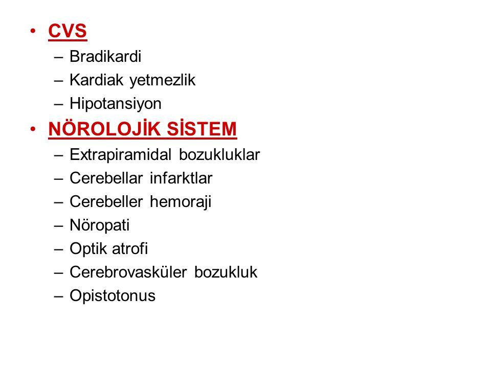 CVS –Bradikardi –Kardiak yetmezlik –Hipotansiyon NÖROLOJİK SİSTEM –Extrapiramidal bozukluklar –Cerebellar infarktlar –Cerebeller hemoraji –Nöropati –O