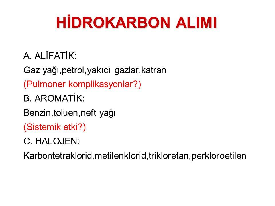 A. ALİFATİK: Gaz yağı,petrol,yakıcı gazlar,katran (Pulmoner komplikasyonlar?) B. AROMATİK: Benzin,toluen,neft yağı (Sistemik etki?) C. HALOJEN: Karbon