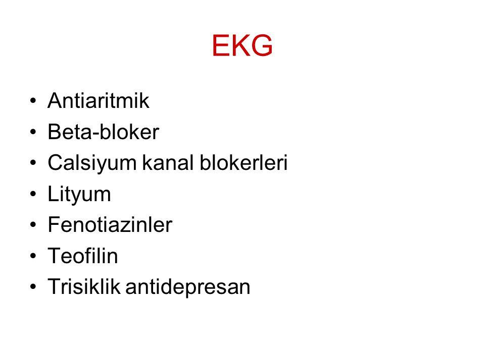 EKG Antiaritmik Beta-bloker Calsiyum kanal blokerleri Lityum Fenotiazinler Teofilin Trisiklik antidepresan