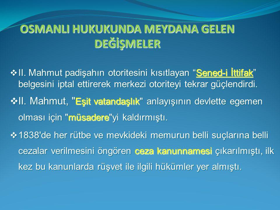"""OSMANLI HUKUKUNDA MEYDANA GELEN DEĞİŞMELER  II. Mahmut padişahın otoritesini kısıtlayan """"Sened-i İttifak"""" belgesini iptal ettirerek merkezi otoriteyi"""