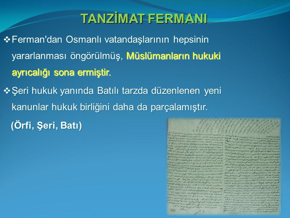  Ferman'dan Osmanlı vatandaşlarının hepsinin yararlanması öngörülmüş, Müslümanların hukuki ayrıcalığı sona ermiştir.  Şeri hukuk yanında Batılı tarz