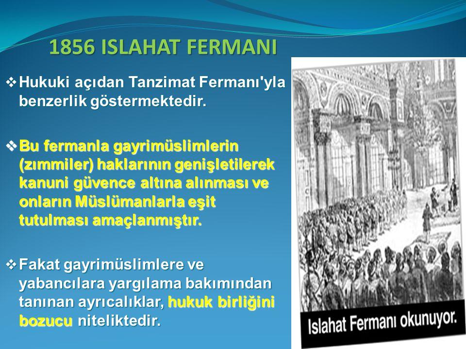 1856 ISLAHAT FERMANI  Hukuki açıdan Tanzimat Fermanı'yla benzerlik göstermektedir.  Bu fermanla gayrimüslimlerin (zımmiler) haklarının genişletilere