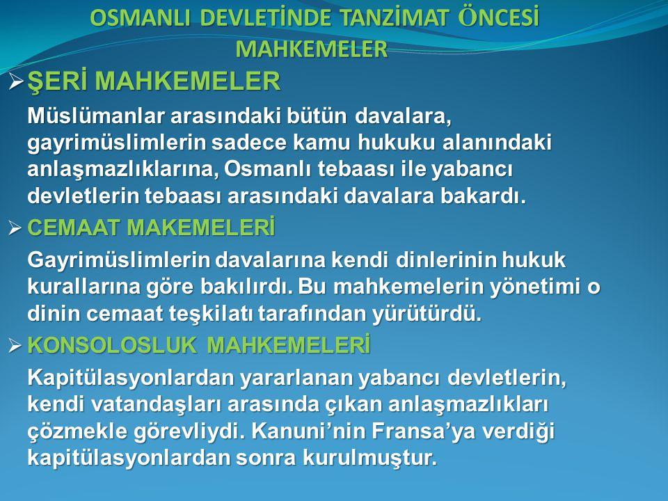 OSMANLI DEVLETİNDE TANZİMAT Ö NCESİ MAHKEMELER OSMANLI DEVLETİNDE TANZİMAT Ö NCESİ MAHKEMELER  ŞERİ MAHKEMELER Müslümanlar arasındaki bütün davalara,