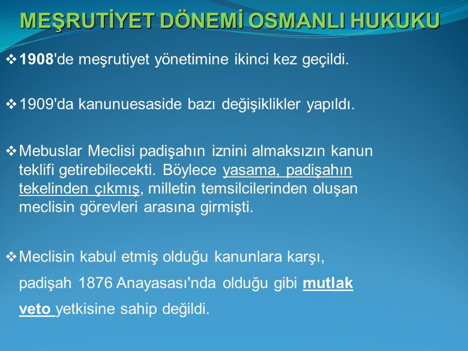  1908'de meşrutiyet yönetimine ikinci kez geçildi.  1909'da kanunuesaside bazı değişiklikler yapıldı.  Mebuslar Meclisi padişahın iznini almaksızın