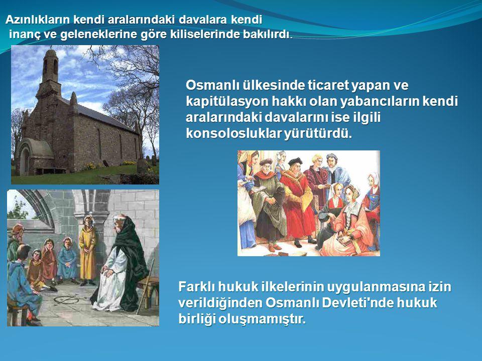 Azınlıkların kendi aralarındaki davalara kendi inanç ve geleneklerine göre kiliselerinde bakılırdı. inanç ve geleneklerine göre kiliselerinde bakılırd