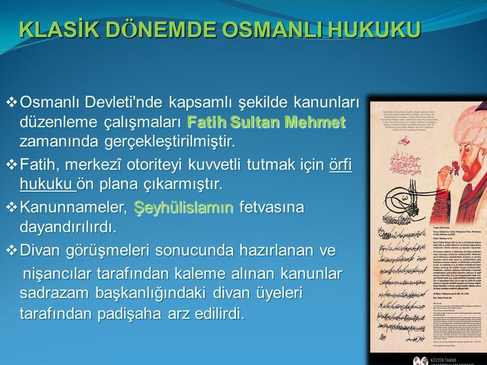  Osmanlı Devleti'nde kapsamlı şekilde kanunları düzenleme çalışmaları Fatih Sultan Mehmet zamanında gerçekleştirilmiştir.  Fatih, merkezî otoriteyi