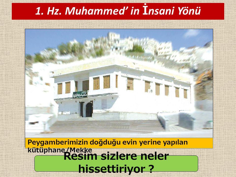 1. Hz. Muhammed' in İ nsani Yönü Peygamberimizin doğduğu evin yerine yapılan kütüphane/Mekke Resim sizlere neler hissettiriyor ?
