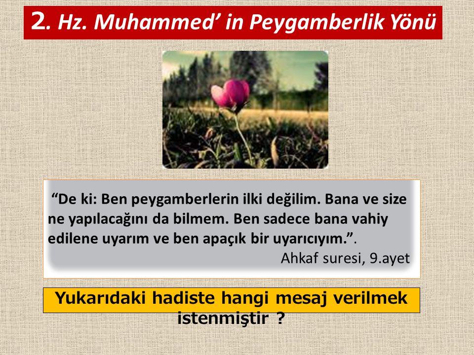 """2. Hz. Muhammed' in Peygamberlik Yönü """"De ki: Ben peygamberlerin ilki değilim. Bana ve size ne yapılacağını da bilmem. Ben sadece bana vahiy edilene u"""