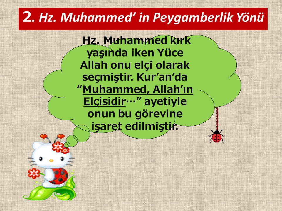 """2. Hz. Muhammed' in Peygamberlik Yönü Hz. Muhammed kırk yaşında iken Yüce Allah onu elçi olarak seçmiştir. Kur'an'da """"Muhammed, Allah'ın Elçisidir…"""" a"""