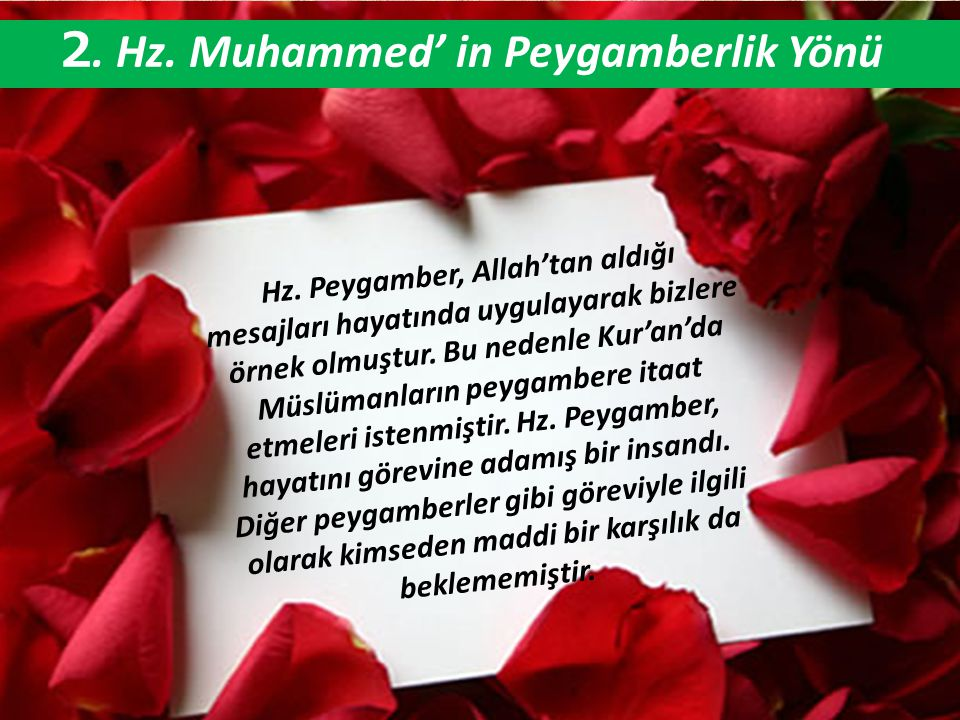 2. Hz. Muhammed' in Peygamberlik Yönü Hz. Peygamber, Allah'tan aldığı mesajları hayatında uygulayarak bizlere örnek olmuştur. Bu nedenle Kur'an'da Müs
