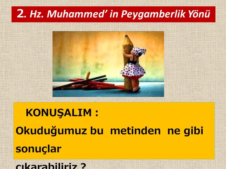 KONUŞALIM : Okuduğumuz bu metinden ne gibi sonuçlar çıkarabiliriz ? 2. Hz. Muhammed' in Peygamberlik Yönü
