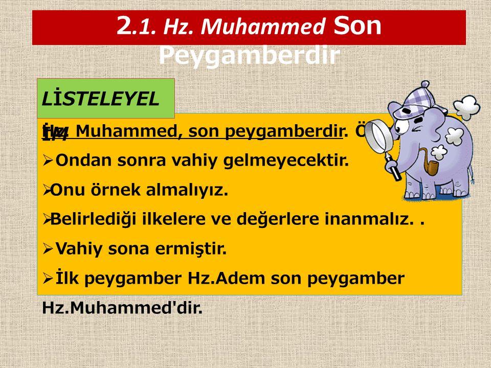 2.1. Hz. Muhammed Son Peygamberdir Hz. Muhammed, son peygamberdir. Öyleyse;  Ondan sonra vahiy gelmeyecektir.  Onu örnek almalıyız.  Belirlediği il