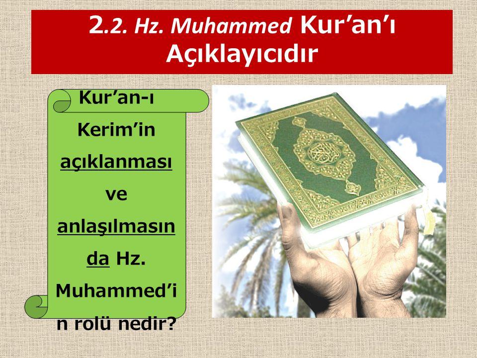 2.2.Hz. Muhammed Kur'an'ı Açıklayıcıdır Kur'an-ı Kerim'in açıklanması ve anlaşılmasın da Hz.