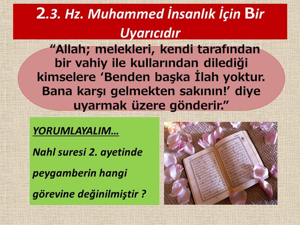 """2.3. Hz. Muhammed İnsanlık İçin B ir Uyarıcıdır """"Allah; melekleri, kendi tarafından bir vahiy ile kullarından dilediği kimselere 'Benden başka İlah yo"""
