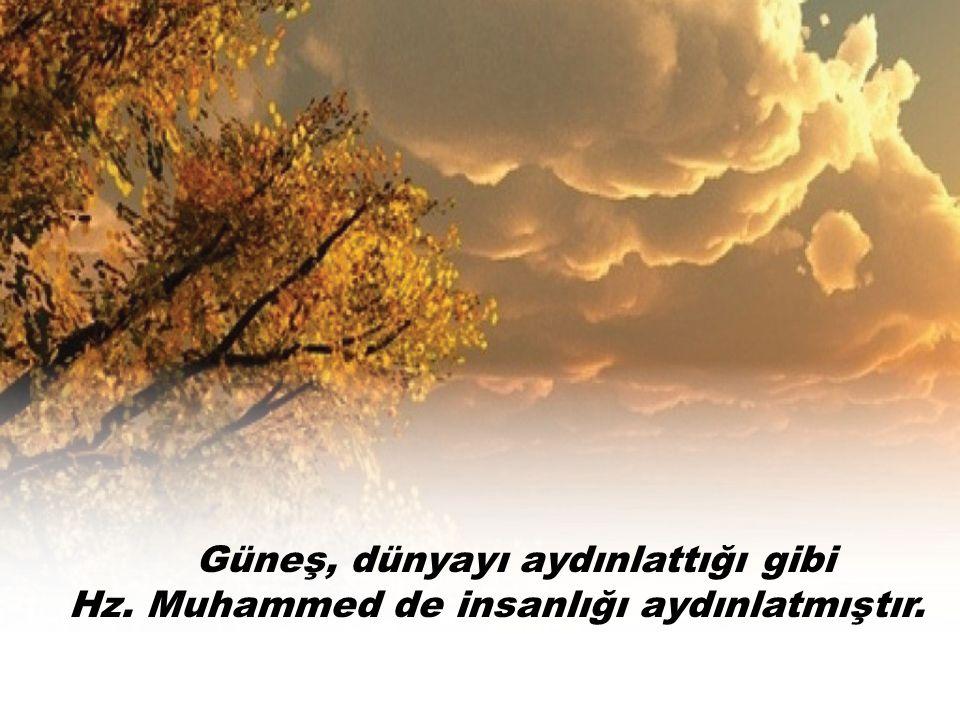 Güneş, dünyayı aydınlattığı gibi Hz. Muhammed de insanlığı aydınlatmıştır.