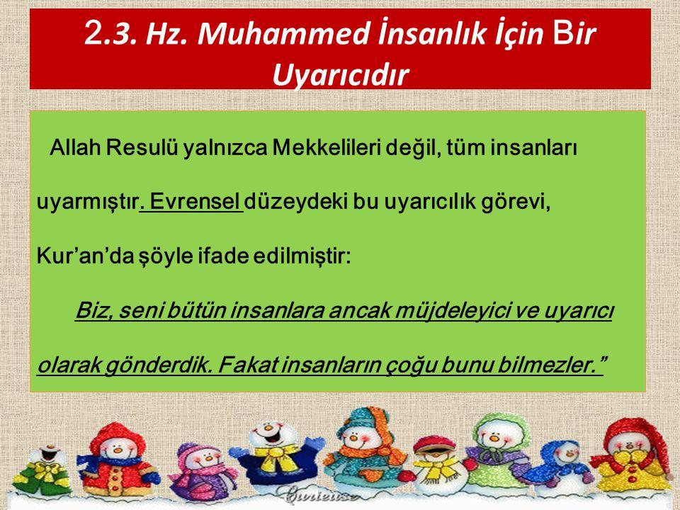 2.3. Hz. Muhammed İnsanlık İçin B ir Uyarıcıdır Allah Resulü yalnızca Mekkelileri değil, tüm insanları uyarmıştır. Evrensel düzeydeki bu uyarıcılık gö