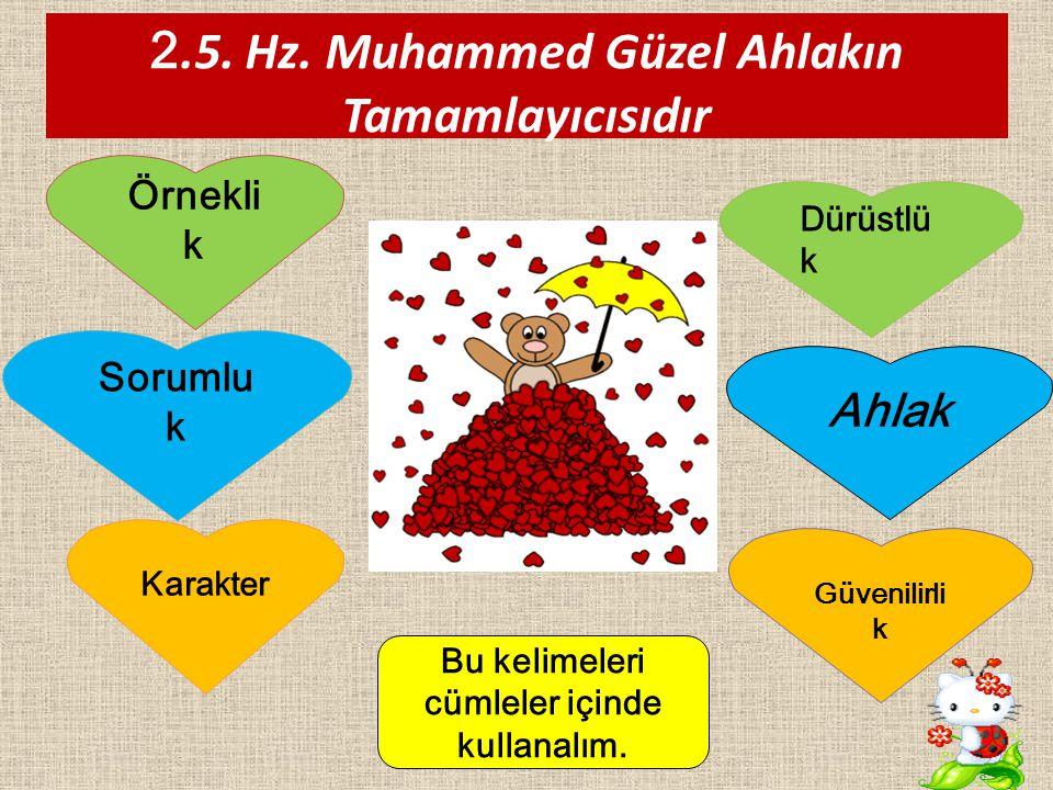 2.5. Hz. Muhammed Güzel Ahlakın Tamamlayıcısıdır Güvenilir lik Ahlak Örnek lik Karakt er Soruml uk Dürüstl ük Bu kelimeleri cümleler içinde kullanalım
