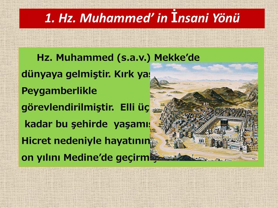 Hz. Muhammed (s.a.v.) Mekke'de dünyaya gelmiştir. Kırk yaşında Peygamberlikle görevlendirilmiştir. Elli üç yaşına kadar bu şehirde yaşamıştır. Hicret