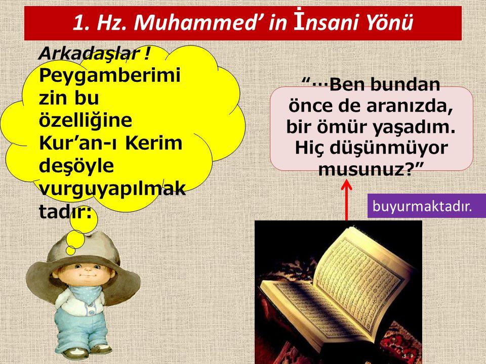 """Arkadaşlar ! Peygamberimi zin bu özelliğine Kur'an-ı Kerim deşöyle vurguyapılmak tadır: """"…Ben bundan önce de aranızda, bir ömür yaşadım. Hiç düşünmüyo"""