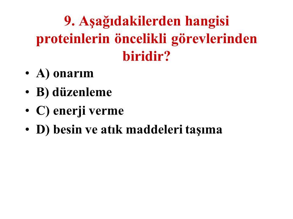 9. Aşağıdakilerden hangisi proteinlerin öncelikli görevlerinden biridir? A) onarım B) düzenleme C) enerji verme D) besin ve atık maddeleri taşıma