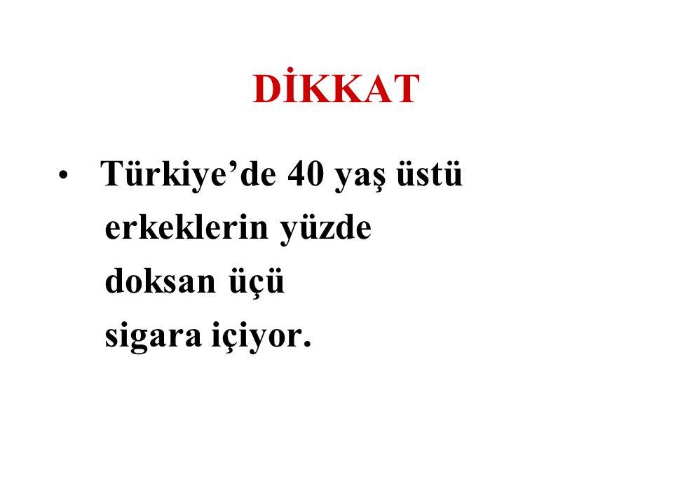 DİKKAT Türkiye'de 40 yaş üstü erkeklerin yüzde doksan üçü sigara içiyor.