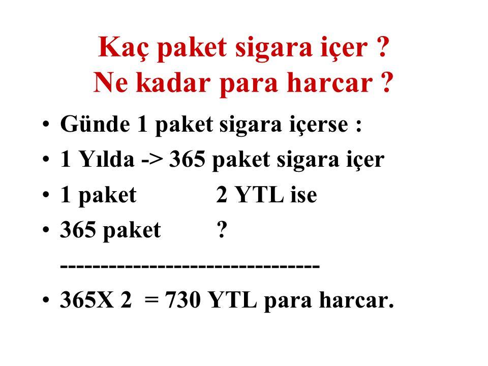 Kaç paket sigara içer ? Ne kadar para harcar ? Günde 1 paket sigara içerse : 1 Yılda -> 365 paket sigara içer 1 paket 2 YTL ise 365 paket ? ----------