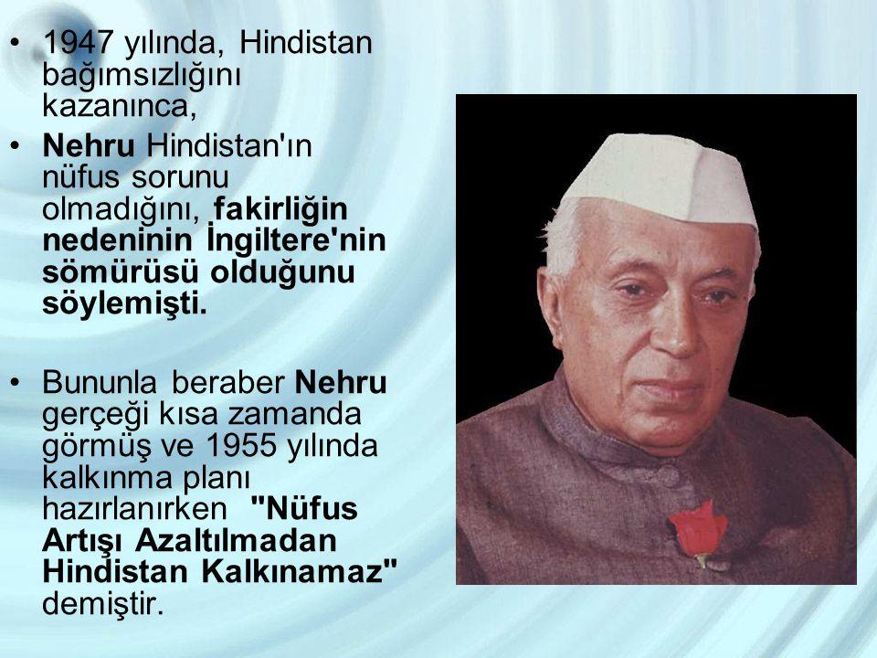 1947 yılında, Hindistan bağımsızlığını kazanınca, Nehru Hindistan'ın nüfus sorunu olmadığını, fakirliğin nedeninin İngiltere'nin sömürüsü olduğunu söy