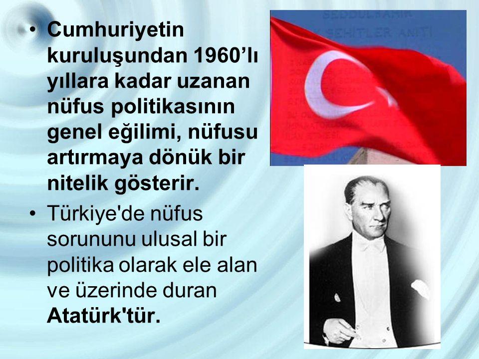 Cumhuriyetin kuruluşundan 1960'lı yıllara kadar uzanan nüfus politikasının genel eğilimi, nüfusu artırmaya dönük bir nitelik gösterir. Türkiye'de nüfu