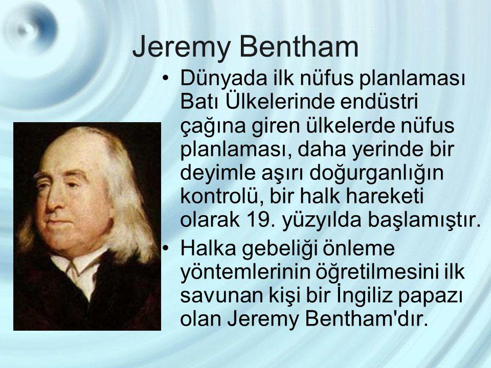 Jeremy Bentham Dünyada ilk nüfus planlaması Batı Ülkelerinde endüstri çağına giren ülkelerde nüfus planlaması, daha yerinde bir deyimle aşırı doğurgan