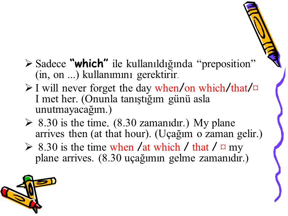  Sadece which ile kullanıldığında preposition (in, on...) kullanımını gerektirir.