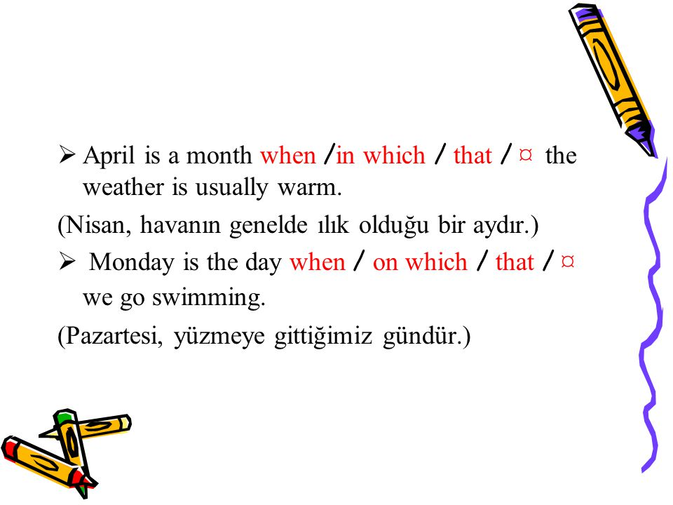  April is a month when / in which / that / ¤ the weather is usually warm.