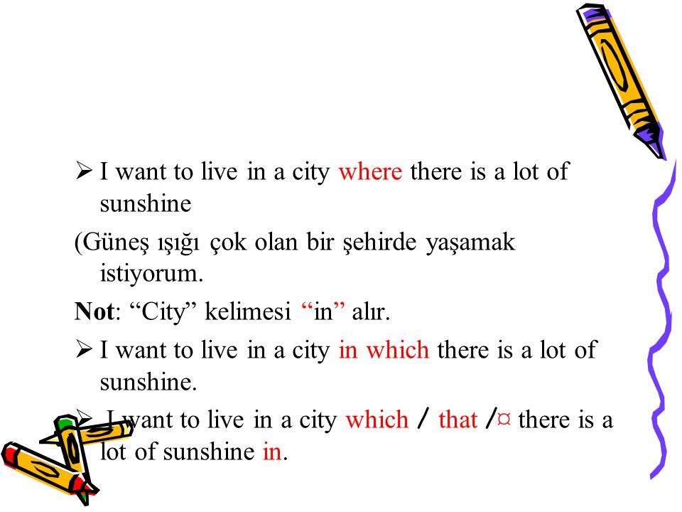 I want to live in a city where there is a lot of sunshine (Güneş ışığı çok olan bir şehirde yaşamak istiyorum.