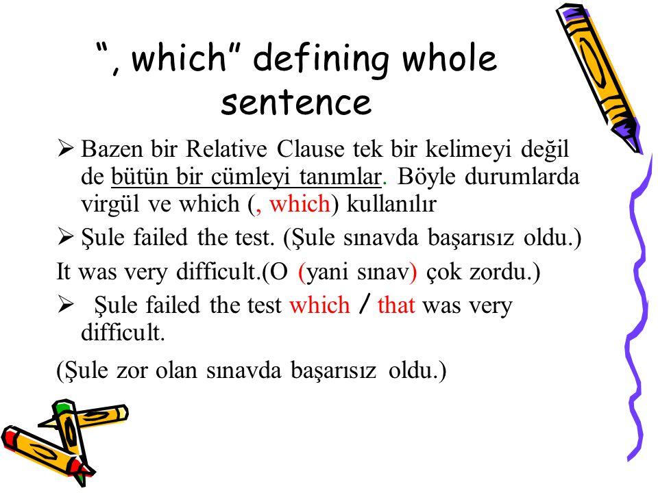 , which defining whole sentence  Bazen bir Relative Clause tek bir kelimeyi değil de bütün bir cümleyi tanımlar.