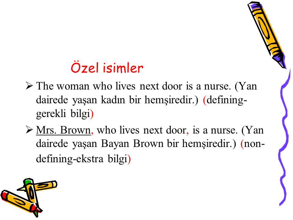 Özel isimler  The woman who lives next door is a nurse.