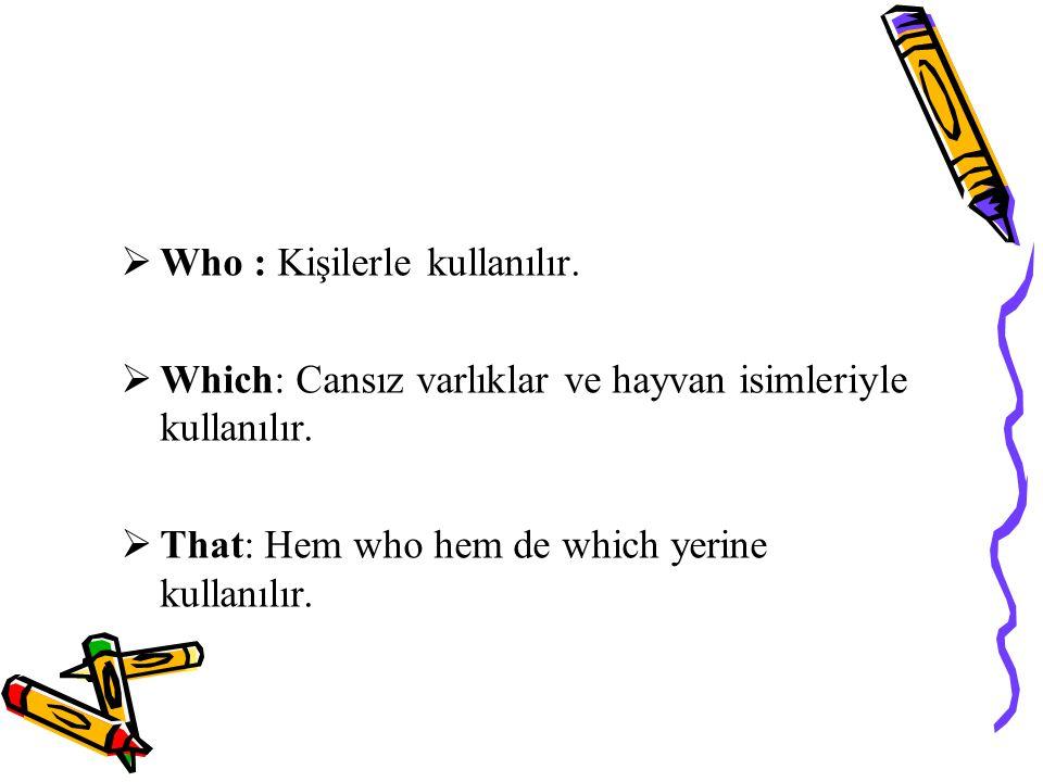 Who : Kişilerle kullanılır. Which: Cansız varlıklar ve hayvan isimleriyle kullanılır.
