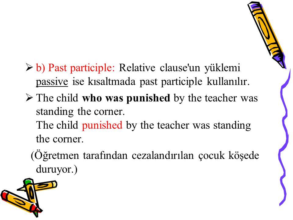  b) Past participle: Relative clause un yüklemi passive ise kısaltmada past participle kullanılır.
