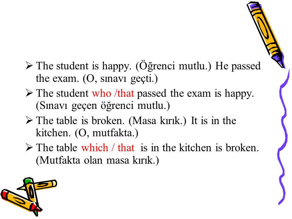  The student is happy.(Öğrenci mutlu.) He passed the exam.
